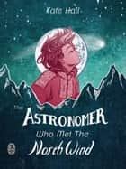 The Astronomer Who Met The North Wind ebook by Kate Hall