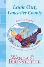 Rachel Yoder Story Collection 1--Look Out, Lancaster County! - Four Stories in One ebook by Wanda E. Brunstetter