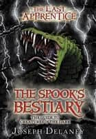 The Last Apprentice: The Spook's Bestiary - The Guide to Creatures of the Dark ebook by Joseph Delaney, Julek Heller