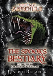The Last Apprentice: The Spook's Bestiary - The Guide to Creatures of the Dark ebook by Joseph Delaney,Julek Heller