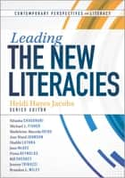 Leading the New Literacies ebook by Heidi Hayes Jacobs