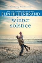 Winter Solstice - The gorgeously festive final instalment in the beloved WINTER STREET series ebook by Elin Hilderbrand