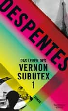 Das Leben des Vernon Subutex 1 - Roman ebook by Virginie Despentes, Claudia Steinitz
