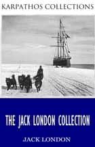 The Jack London Collection ebook by Jack London