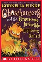 Ghosthunters #2: Ghosthunters and the Gruesome Invincible Lightning Ghost ebook by Cornelia Funke