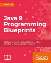 Java 9 Programming Blueprints ebook by Jason Lee