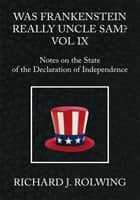 Was Frankenstein Really Uncle Sam? Vol IX ebook by Richard J. Rolwing