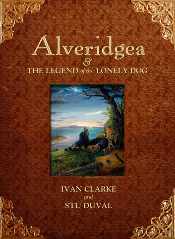 Alveridgea and the Legend of the Lonely Dog ebook by Ivan Clarke,Stu Duval