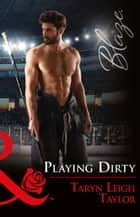 Playing Dirty (Mills & Boon Blaze) ebook by Taryn Leigh Taylor