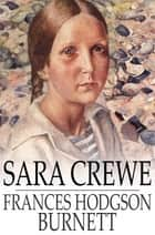 Sara Crewe - Or, What Happened at the Miss Minchin's Boarding School ebook by Frances Hodgson Burnett