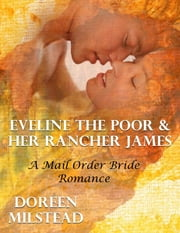 Eveline the Poor & Her Rancher James: A Mail Order Bride Romance ebook by Doreen Milstead