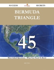 Bermuda Triangle 45 Success Secrets - 45 Most Asked Questions On Bermuda Triangle - What You Need To Know ebook by Julie Fisher
