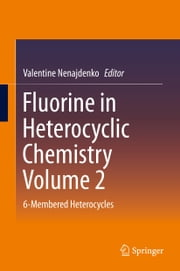 Fluorine in Heterocyclic Chemistry Volume 2 - 6-Membered Heterocycles ebook by Valentine Nenajdenko