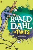 The Twits ebook by Roald Dahl, Quentin Blake