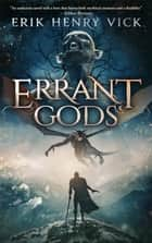 Errant Gods ebook by Erik Henry Vick
