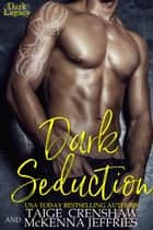 Dark Seduction - Dark Legacy, #1 ebook by Taige Crenshaw, McKenna Jeffries