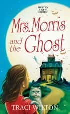Mrs. Morris and the Ghost ebook by Traci Wilton