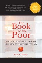 The Book of the Poor - Who They Are, What They Say, and How To End Their Poverty ebook by Kenan Heise