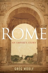 Rome:An Empire's Story ebook by Greg Woolf