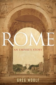 Rome:An Empire's Story - An Empire's Story ebook by Greg Woolf