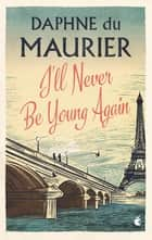 I'll Never Be Young Again ebook by Daphne Du Maurier, Elaine Dundy