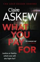What You Pay For - Shortlisted for McIlvanney and CWA Awards ebook by Claire Askew