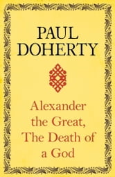 Alexander the Great: The Death of a God ebook by Paul Doherty