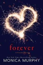 Forever - A Friends Novel ebook by Monica Murphy