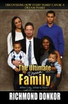 The Ultimate Dream Family ebook by Richmond Donkor
