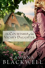 Courtship of the Vicar's Daughter, The (The Gresham Chronicles Book #2) ebook by Lawana Blackwell