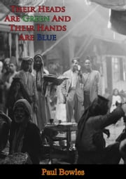 Their Heads Are Green And Their Hands Are Blue ebook by Paul Bowles