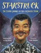 Starstruck - The Cosmic Journey of Neil deGrasse Tyson ebook by Kathleen Krull, Paul Brewer, Frank Morrison