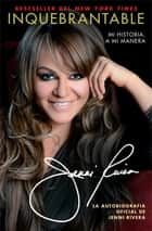 Inquebrantable - Mi Historia, A Mi Manera ebook by Jenni Rivera