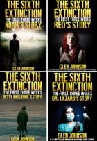 The Sixth Extinction: The First Three Weeks – Omnibus Edition 1–4 ebook by Glen Johnson