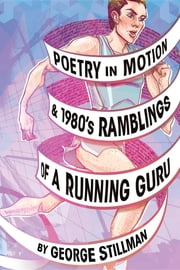 Poetry in Motion and 1980's Ramblings of a Running Guru ebook by George Stillman
