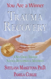 Trauma Recovery-You Are A Winner; A New Choice Through Natural Developmental Movements ebook by MASGUTOVA, SVETLANA,