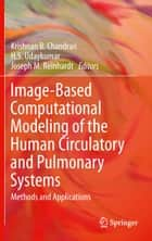 Image-Based Computational Modeling of the Human Circulatory and Pulmonary Systems ebook by Krishnan B. Chandran,H. S. Udaykumar,Joseph M. Reinhardt