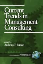 Current Trends in Management Consulting ebook by Anthony F. Buono