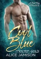 Cool Blue Molten Gold A Bad Boy Romance - Cool Blue, #2 ebook by Alice Jamison