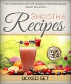 Smoothie Recipes: Ultimate Boxed Set with 100+ Smoothie Recipes ebook by Speedy Publishing