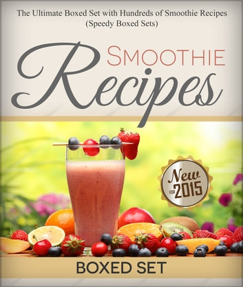 Smoothie Recipes: Ultimate Boxed Set with 100+ Smoothie Recipes - Green Smoothies, Paleo Smoothies and Juicing ebook by Speedy Publishing