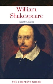The Actually Complete Works of William Shakespeare (ReadOn Classics) ebook by William Shakespeare, ReadOn Classics
