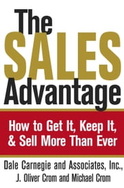 The Sales Advantage - How to Get It, Keep It, and Sell More Than Ever ebook by Dale Carnegie,J. Oliver Crom,Michael A. Crom