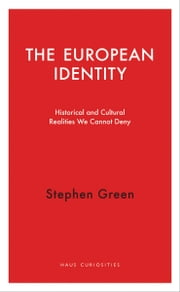 The European Identity - Historical and Cultural Realities We Cannot Deny ebook by Stephen Green