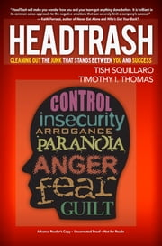 HeadTrash - Cleaning Out the Junk that Stands Between You and Success ebook by Timothy I. Thomas,Tish Squillaro