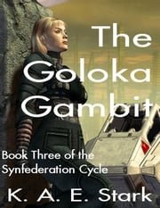 The Goloka Gambit - Book Three of the Synfederation Cycle ebook by K. A. E. Stark