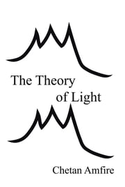 The Theory of Light ebook by Chetan Amfire