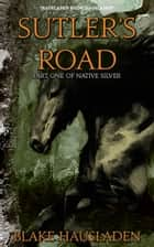 Sutler's Road ebook by Blake Hausladen