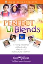 "Perfect Lil Blends - A Reality Book That Celebrates the Diversity of Multicultural Children! ebook by Luke Whitehead, Mario ""OMG"" Gully"