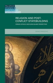 Religion and Post-Conflict Statebuilding - Roman Catholic and Sunni Islamic Perspectives ebook by Denis Dragovic
